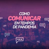 Como comunicar em tempos de pandemia