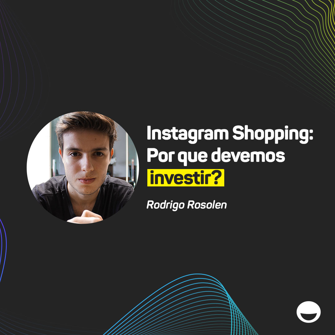 Instagram Shopping: por que devemos investir?