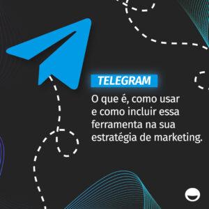 Telegram: o que é, como usar e como incluir essa ferramenta na sua estratégia de marketing