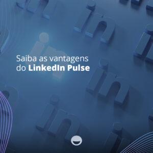 Saiba as vantagens do LinkedIn Pulse