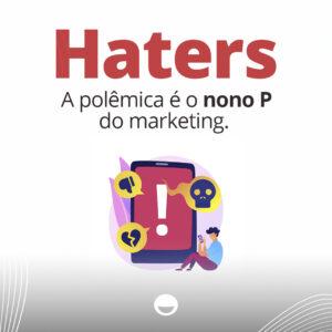 HATERS: a polêmica é o nono P do marketing